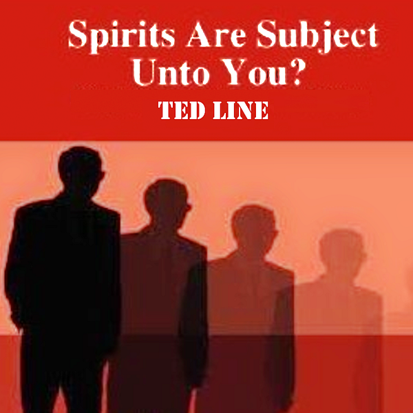 spirits are subject unto you